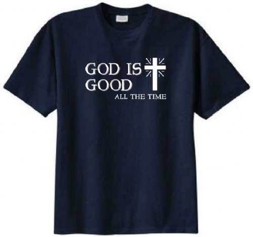 God Is Good All the Time Christian T-shirt