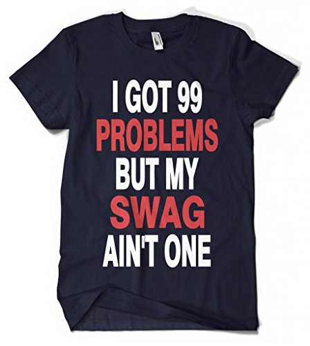 Got 99 Problems But My Swag Ain't One T-shirt