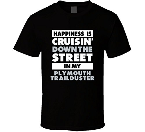 is Cruisin Down the Street In My Plymouth Trailduster Car T Shirt
