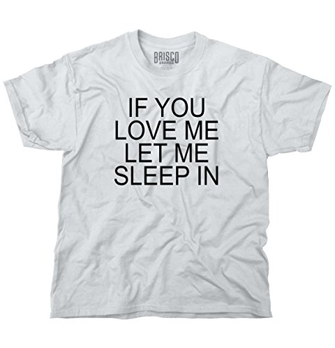 You Love Me Let Me Sleep Funny Sayings Humorous Gift Quote T Shirt Tee