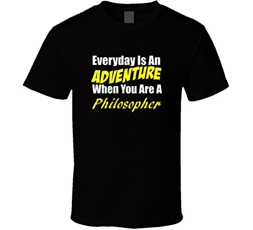 Is An Adventure When You Are A Philosopher T Shirt