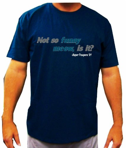 Troopers Not So Funny Meow, Is It? Funny Movie Line T Shirt